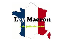La Ley Macron entra en vigor este viernes 1de julio en Francia y son todavía muchas las dificultades y dudas que genera su puesta en marcha.