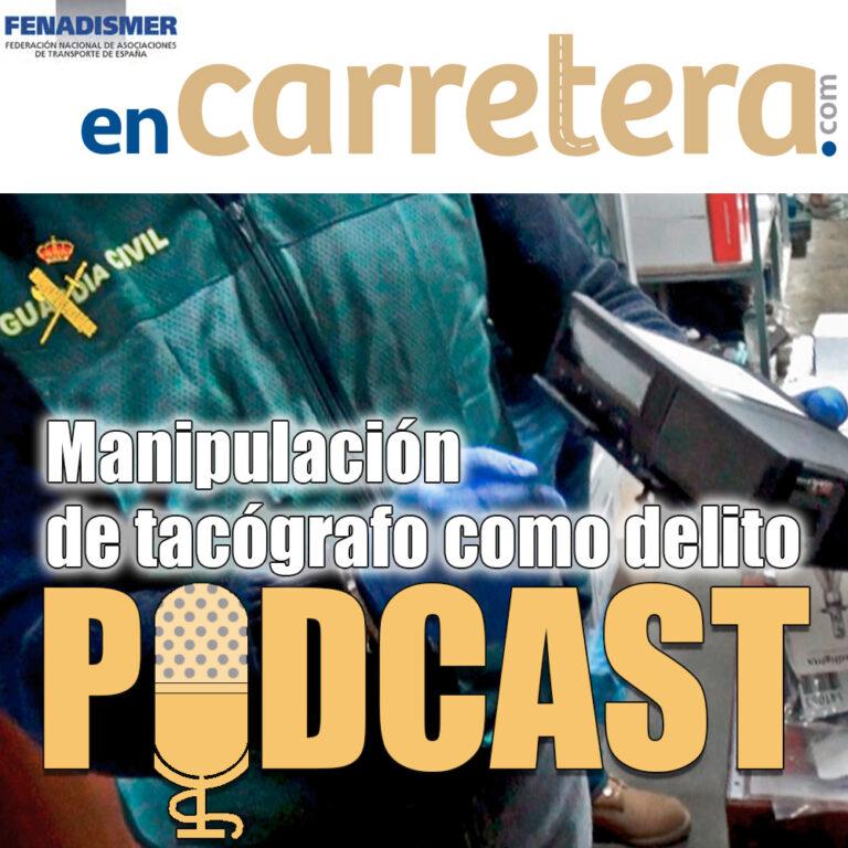 Manipulación del tacógrafo. Episodio 4 del Podcast de Fenadismer en Carretera